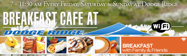 Breakfast Cafe at Dodge Ridge - Every Friday, Saturday and Sunday all summer long from 7 - 11:30am