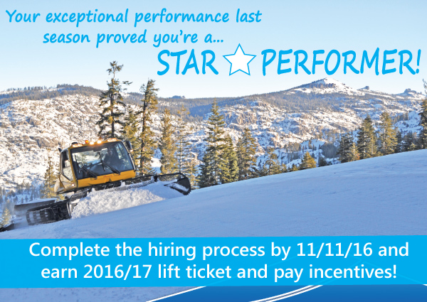 Star performers, please complete hiring process by 11/11/16 to earn 2016/17 lift ticket and pay incentives
