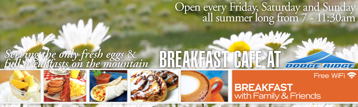Dodge Ridge Breakfast Cafe - every Friday, Saturday and Sunday all summer long